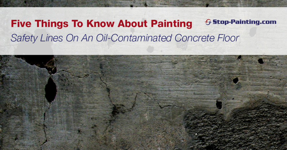 Five Things To Know About Painting Safety Lines On An Oil-Contaminated Concrete Floor