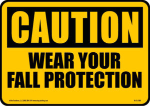 """""""Caution: Wear Your Fall Protection"""" Sign"""